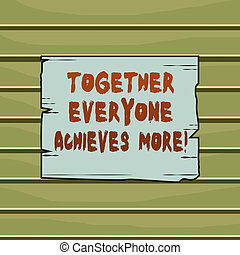 Conceptual hand writing showing Together Everyone Achieves More. Business photo text Members create synergy with strong sense mutual commitment Wooden plank slots grooves wood panel colored board lumber.