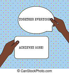 Conceptual hand writing showing Together Everyone Achieves More. Business photo text Members create synergy with strong sense mutual commitment Two Figured Tablets Signs Held in Hands One Above Other Text Space.