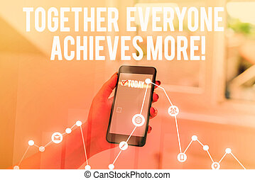Conceptual hand writing showing Together Everyone Achieves More. Business photo text Members create synergy with strong sense mutual commitment.