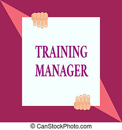 Conceptual hand writing showing Training Manager. Business photo showcasing giving needed skills for high positions improvement Two hands hold one big white paper placed on top and bottom.