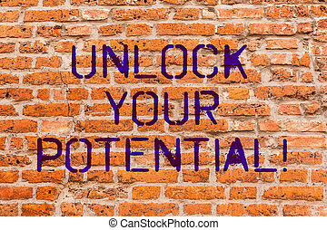 Conceptual hand writing showing Unlock Your Potential. Business photo showcasing Reveal talent Sow Skills Abilities Brick Wall art like Graffiti motivational written on wall.
