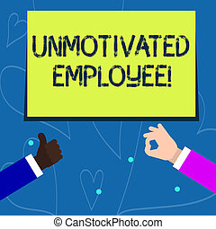 Conceptual hand writing showing Unmotivated Employee. Business photo showcasing very low self esteem and no interest to work hard Two Businessmen Hands Gesturing the Thumbs Up and Okay Sign.
