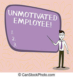 Conceptual hand writing showing Unmotivated Employee. Business photo showcasing very low self esteem and no interest to work hard Confident Man in Tie, Eyeglasses and Stick Pointing to Board.