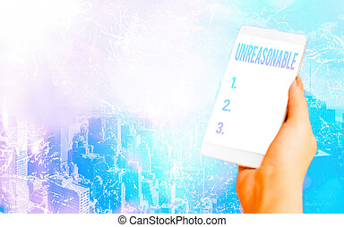 Conceptual hand writing showing Unreasonable. Concept meaning not conformable to reason or exceeding the bounds of reason Modern gadgets white screen under colorful bokeh background