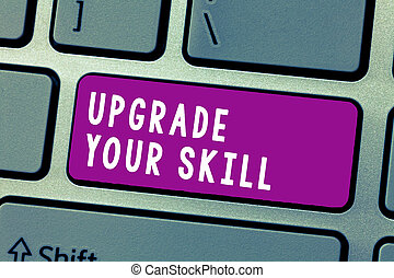 Conceptual hand writing showing Upgrade Your Skill. Business...