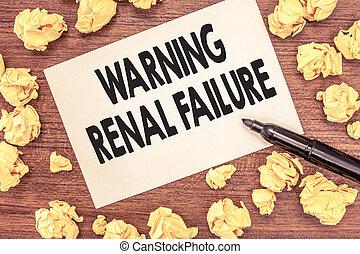 Conceptual hand writing showing Warning Renal Failure....