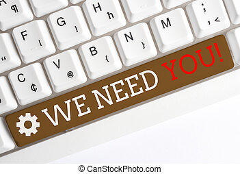 Conceptual hand writing showing We Need You. Business photo showcasing asking someone to work together for certain job or target White pc keyboard with note paper above the white background.