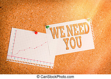 Conceptual hand writing showing We Need You. Business photo showcasing asking someone to work together for certain job or target Corkboard size paper thumbtack sheet billboard notice board.