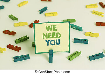 Conceptual hand writing showing We Need You. Business photo showcasing asking someone to work together for certain job or target Colored clothespin papers empty reminder white floor office.