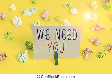 Conceptual hand writing showing We Need You. Business photo showcasing asking someone to work together for certain job or target Colored crumpled paper empty reminder white floor clothespin.