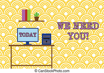 Conceptual hand writing showing We Need You. Business photo text asking someone to work together for certain job or target Desktop computer with wooden table shelf books flower pot.