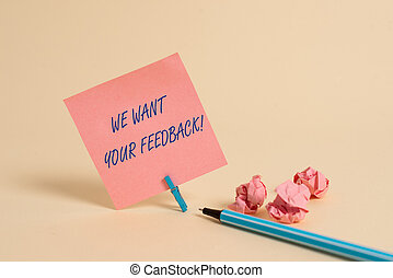 Conceptual hand writing showing We Want Your Feedback. Business photo showcasing criticism given someone say can be done for improvement.