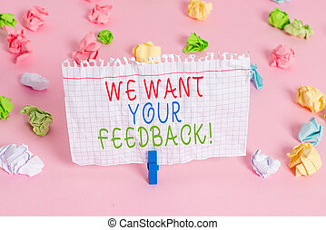 Conceptual hand writing showing We Want Your Feedback. Business photo showcasing criticism given someone say can be done for improvement Colored crumpled papers empty reminder pink floor clothespin.