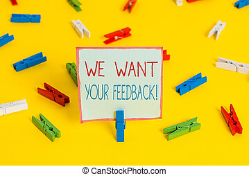 Conceptual hand writing showing We Want Your Feedback. Business photo showcasing criticism given someone say can be done for improvement Colored clothespin papers empty reminder yellow floor office.