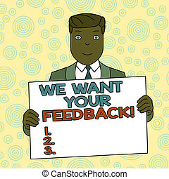 Conceptual hand writing showing We Want Your Feedback. Business photo showcasing criticism given someone say can be done for improvement Smiling Man Holding Suit Poster Board in Front of Himself.