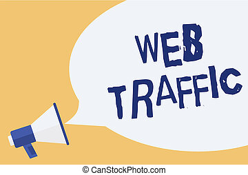 Conceptual hand writing showing Web Traffic. Business photo showcasing Amount of data sent and received by visitors to a website Megaphone speech bubble important message speaking out loud.