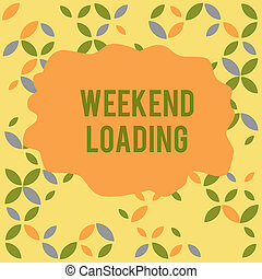 Conceptual hand writing showing Weekend Loading. Business photo showcasing Starting Friday party relax happy time resting Vacations Seamless Summer Autumn Leaf Texture Multicolored Pattern.