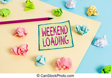 Conceptual hand writing showing Weekend Loading. Business photo showcasing Starting Friday party relax happy time resting Vacations Colored crumpled paper empty reminder blue yellow clothespin.