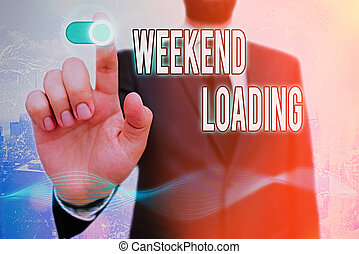 Conceptual hand writing showing Weekend Loading. Business photo text Starting Friday party relax happy time resting Vacations.