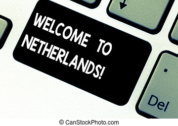 Conceptual hand writing showing Welcome To Netherlands. Business photo showcasing Warm greeting to the visitors of Netherlands Keyboard key Intention to create computer message idea.