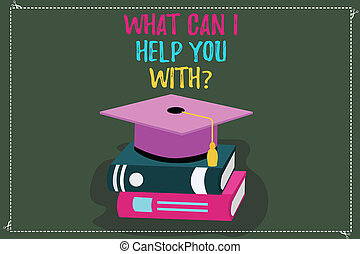 Conceptual hand writing showing What Can I Help You Withquestion. Business photo text Offering support assistance guidance Color Graduation Hat with Tassel 3D Academic cap on Books.