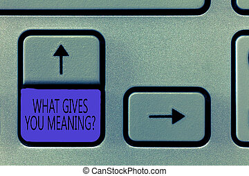 Conceptual hand writing showing What Gives You Meaning question. Business photo showcasing your purpose or intentions in life