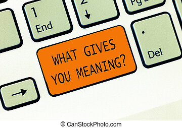 Conceptual hand writing showing What Gives You Meaning question. Business photo text your purpose or intentions in life