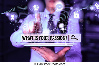 Conceptual hand writing showing What Is Your Passion Question. Business photo showcasing asking about his strong and barely controllable emotion Picture photo network scheme with modern smart device.