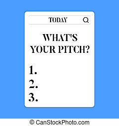 Conceptual hand writing showing What S Is Your Pitch question. Business photo text asking about property of sound or music tone Search Bar with Magnifying Glass Icon photo on White Screen.