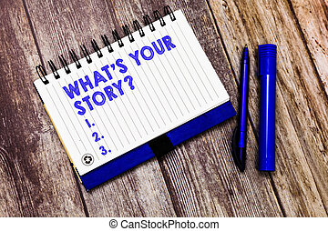 Conceptual hand writing showing What s is Your Story ...