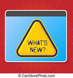 Conceptual hand writing showing What S New Question. Business photo text you ask someone about his current live events actions Blank Yellow Embossed Triangle with Border as Web Button In Screen.