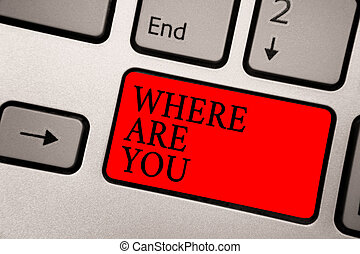 Conceptual hand writing showing Where Are You. Business photo text Give us your location address direction point of reference Greyish silver keyboard with red color button black color texts.