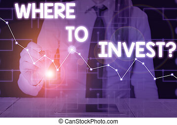 Conceptual hand writing showing Where To Invest Question. ...