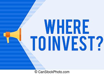 Conceptual hand writing showing Where To Invest question. Business photo text asking about actions or process of making more money Megaphone Extending the Volume Range through Space Wide Beam.