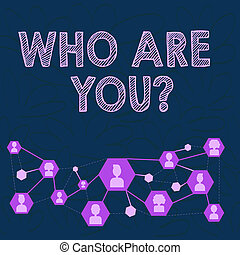 Conceptual hand writing showing Who Are You question. Business photo text asking about demonstrating identity or demonstratingal information Chat icons with Avatar Connecting Lines for Networking Idea.