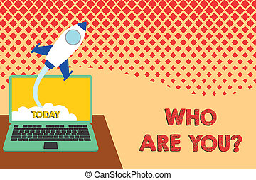 Conceptual hand writing showing Who Are You question. Business photo text asking demonstrating identity or demonstratingal information Successful rocket launching laptop background Startup grow.