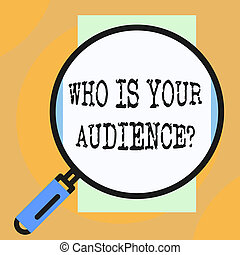 Conceptual hand writing showing Who Is Your Audience Question. Business photo showcasing who is watching or listening to it Big magnifier glass looking towards vertical rectangle.