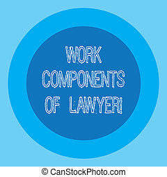 Conceptual hand writing showing Work Components Of Lawyer....
