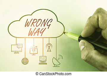 Conceptual hand writing showing Wrong Way. Concept meaning taking an unsuitable or undesirable analysisners or direction