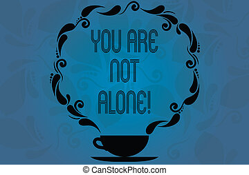 Conceptual hand writing showing You Are Not Alone. Business photo showcasing Offering help support assistance collaboration company Cup and Saucer with Paisley Design Blank Watermarked Space.