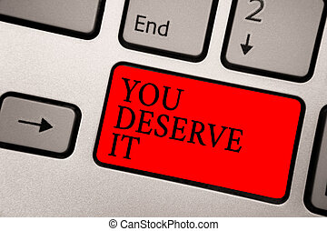 Conceptual hand writing showing You Deserve It. Business photo text Reward for something well done Deserve Recognition award Greyish silver keyboard with red color button black color texts.