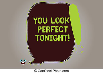 Conceptual hand writing showing You Look Perfect Tonight. Business photo showcasing Flirting beauty appreciation roanalysistic feelings Blank Color Speech Bubble Outlined with Exclamation Point.