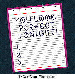 Conceptual hand writing showing You Look Perfect Tonight. Business photo text Flirting beauty appreciation roanalysistic feelings Lined Spiral Color Notepad on Watermark Printed Background.