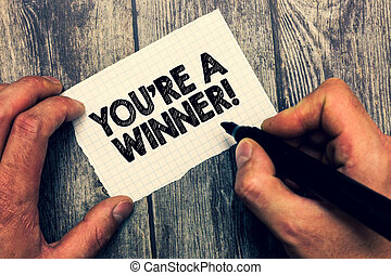 Conceptual hand writing showing You re are A Winner. Business photo showcasing Winning as 1st place or the champion in a competition