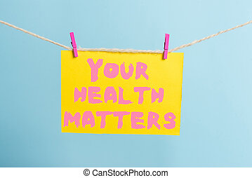 Conceptual hand writing showing Your Health Matters. Business photo text good health is most important among other things Clothespin rectangle shaped paper reminder white wood desk.