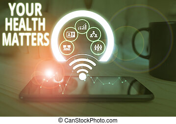 Conceptual hand writing showing Your Health Matters. Business photo text good health is most important among other things Picture photo network scheme with modern smart device.