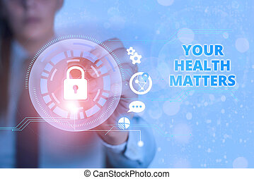 Conceptual hand writing showing Your Health Matters. Business photo text good health is most important among other things.