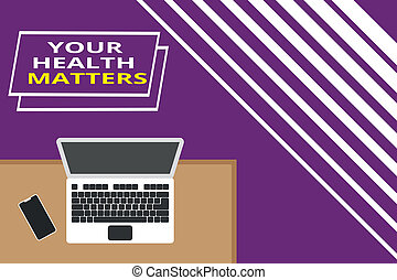 Conceptual hand writing showing Your Health Matters. Business photo text good health is most important among other things Office working place laptop lying wooden desk smartphone.