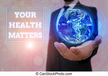 Conceptual hand writing showing Your Health Matters. Business photo text good health is most important among other things Elements of this image furnished by NASA.