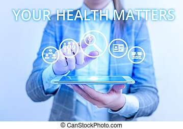 Conceptual hand writing showing Your Health Matters. Business photo text good health is most important among other things Lady front presenting hand blue glow futuristic modern technology.
